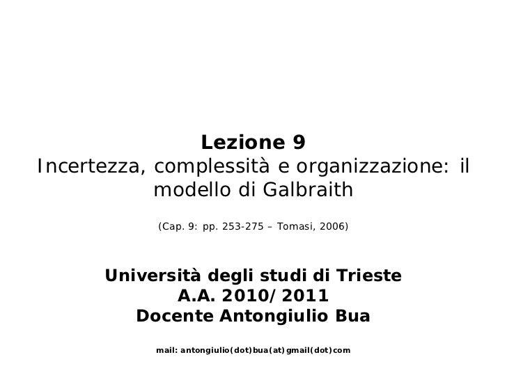 Lezione 9Incertezza, complessità e organizzazione: il            modello di Galbraith            (Cap. 9: pp. 253-275 – To...