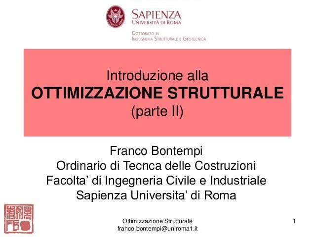 Ottimizzazione Strutturale franco.bontempi@uniroma1.it 1 Franco Bontempi Ordinario di Tecnca delle Costruzioni Facolta' di...