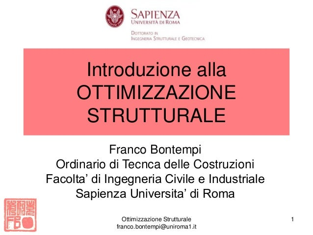 Ottimizzazione Strutturale franco.bontempi@uniroma1.it 1 Introduzione alla OTTIMIZZAZIONE STRUTTURALE Franco Bontempi Ordi...