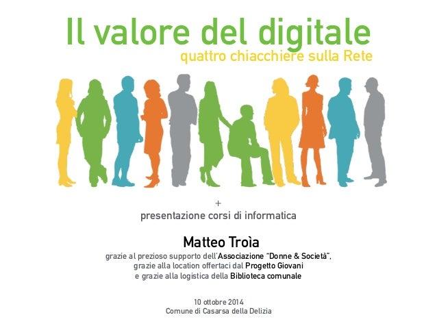 Il valore del digitale  quattro chiacchiere sulla Rete  +  presentazione corsi di informatica  Matteo Troìa  grazie al pre...