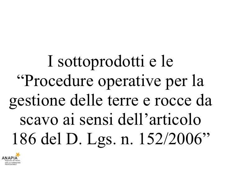 """I sottoprodotti e le """"Procedure operative per la gestione delle terre e rocce da scavo ai sensi dell'articolo 186 del D. L..."""