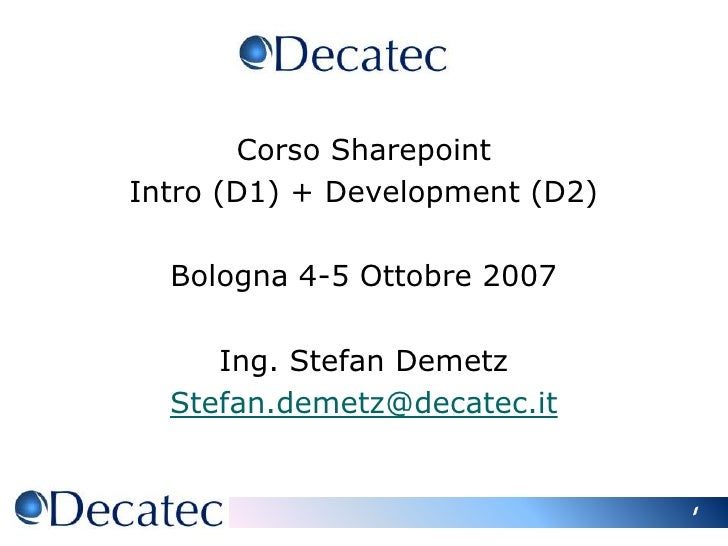 1<br />Corso Sharepoint <br />Intro (D1) + Development (D2)<br />Bologna 4-5 Ottobre 2007<br />Ing. Stefan Demetz<br />Ste...