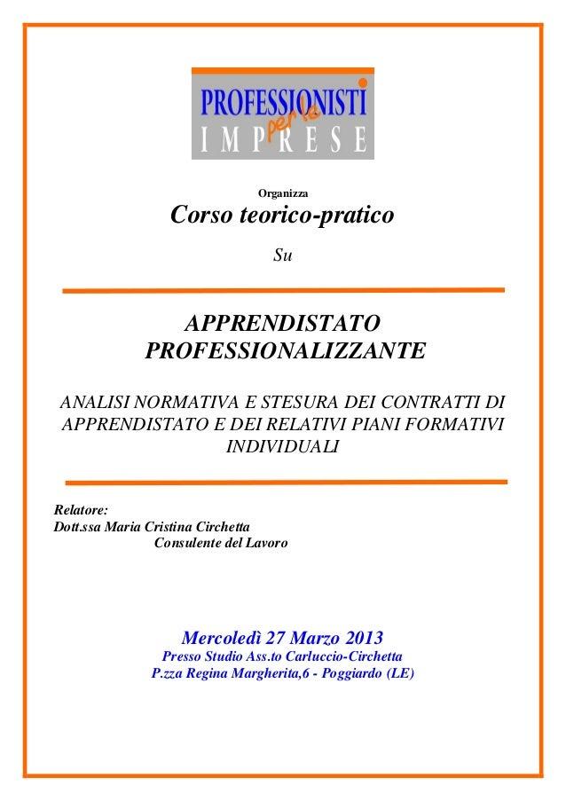 Organizza  Corso teorico-pratico Su  APPRENDISTATO PROFESSIONALIZZANTE ANALISI NORMATIVA E STESURA DEI CONTRATTI DI APPREN...