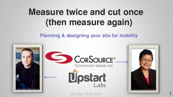 Measure twice and cut once   (then measure again)  Planning & designing your site for mobility               Monday, 09.24...