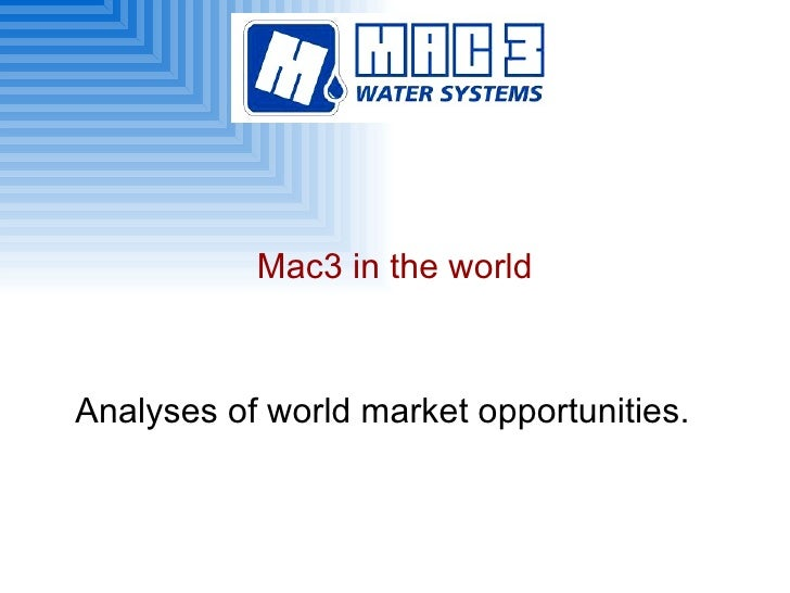 Mac3 in the world Analyses of world market opportunities.