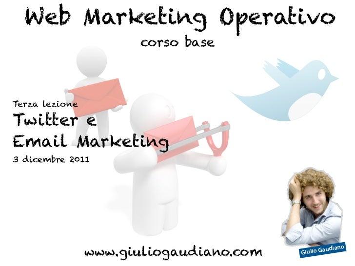 Web Marketing Operativo                      corso baseTerza lezioneTwitter eEmail Marketing3 dicembre 2011               ...