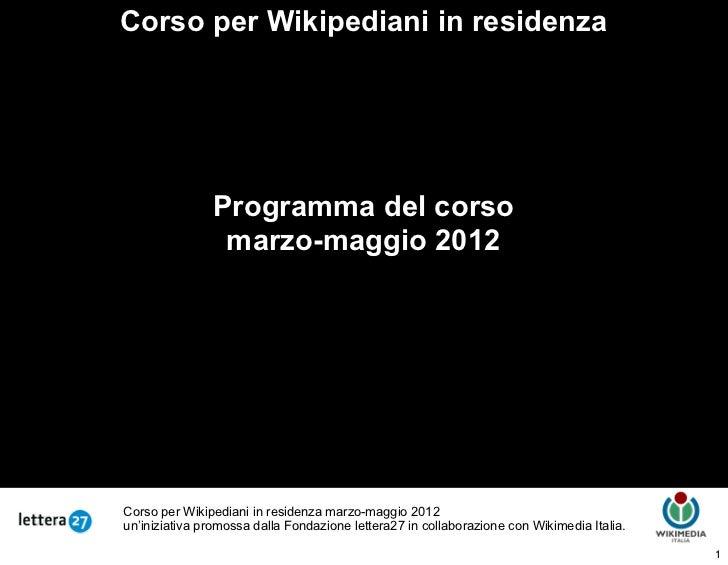 Programma del Corso per WIkipediani in Residenza marzo-maggio 2012.
