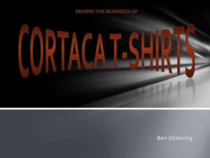 Behind the Business of<br />CORTACA T-SHIRTS<br />Ben Osterling<br />