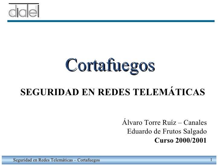 Cortafuegos Seguridad en Redes Telemáticas – Cortafuegos SEGURIDAD EN REDES TELEMÁTICAS Álvaro Torre Ruíz – Canales Eduard...
