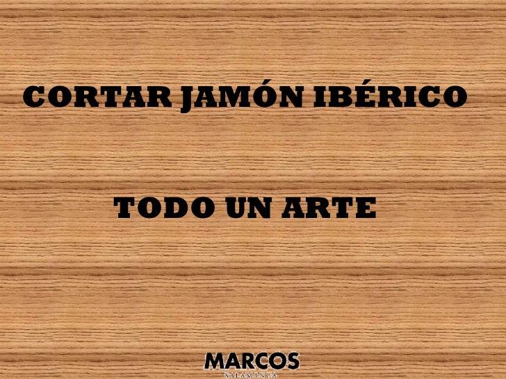 CORTAR JAMÓN IBÉRICO    TODO UN ARTE