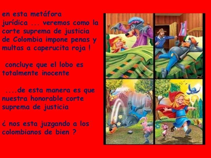 en esta metáfora jurídica ... veremos como la corte suprema de justicia de Colombia impone penas y multas a caperucita roj...