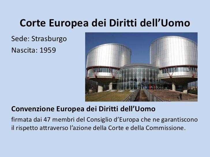 Corte Europea dei Diritti dell'UomoSede: StrasburgoNascita: 1959Convenzione Europea dei Diritti dell'Uomofirmata dai 47 me...