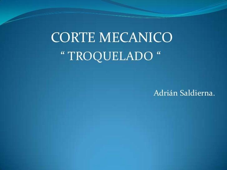 "CORTE MECANICO "" TROQUELADO ""             Adrián Saldierna."
