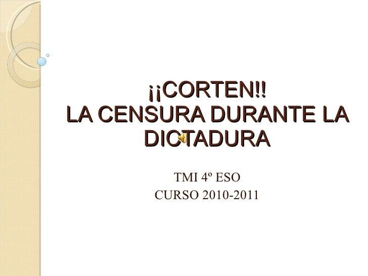 ¡¡CORTEN!! LA CENSURA DURANTE LA DICTADURA TMI 4º ESO CURSO 2010-2011