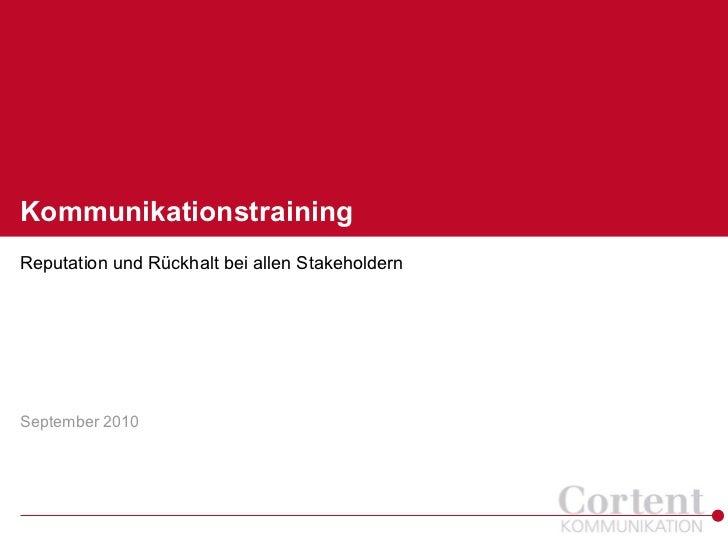 KommunikationstrainingReputation und Rückhalt bei allen StakeholdernSeptember 2010