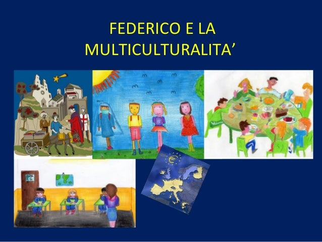 FEDERICO E LAMULTICULTURALITA'