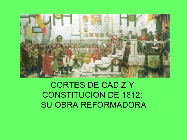 CORTES DE CADIZ Y  CONSTITUCION DE 1812:  SU OBRA REFORMADORA