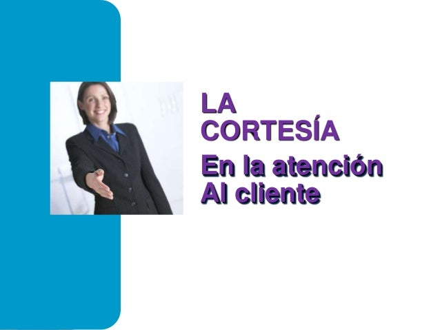 LA  CORTESÍA  En la atención  Al cliente