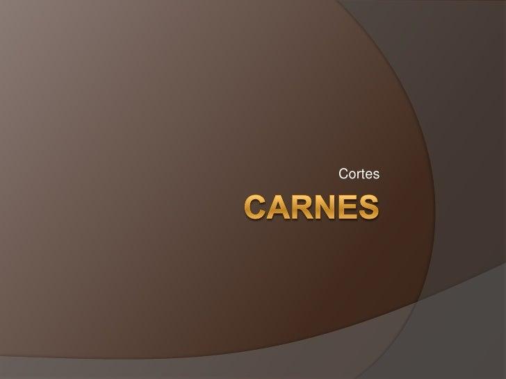 Carnes<br />Cortes<br />