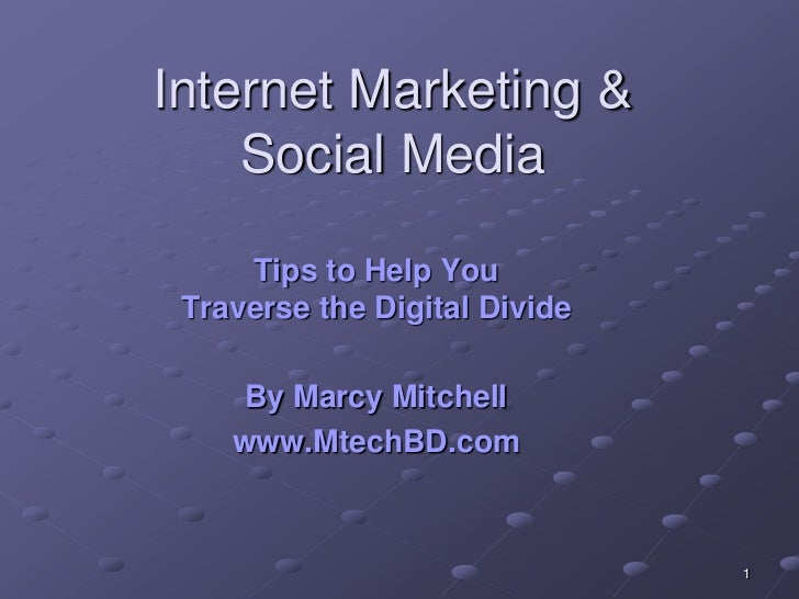 Internet Marketing &    Social Media     Tips to Help You Traverse the Digital Divide     By Marcy Mitchell    www.MtechBD...