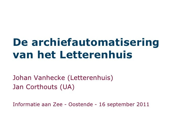 De archiefautomatisering van het Letterenhuis<br />Johan Vanhecke (Letterenhuis)<br />Jan Corthouts (UA)<br />Informatie a...