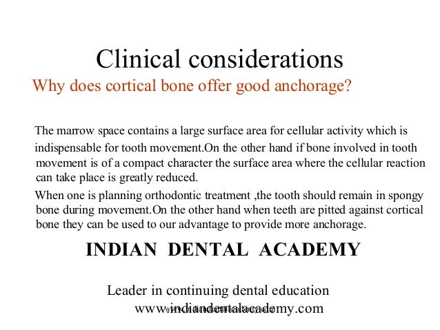 Clinical considerations Why does cortical bone offer good anchorage? The marrow space contains a large surface area for ce...