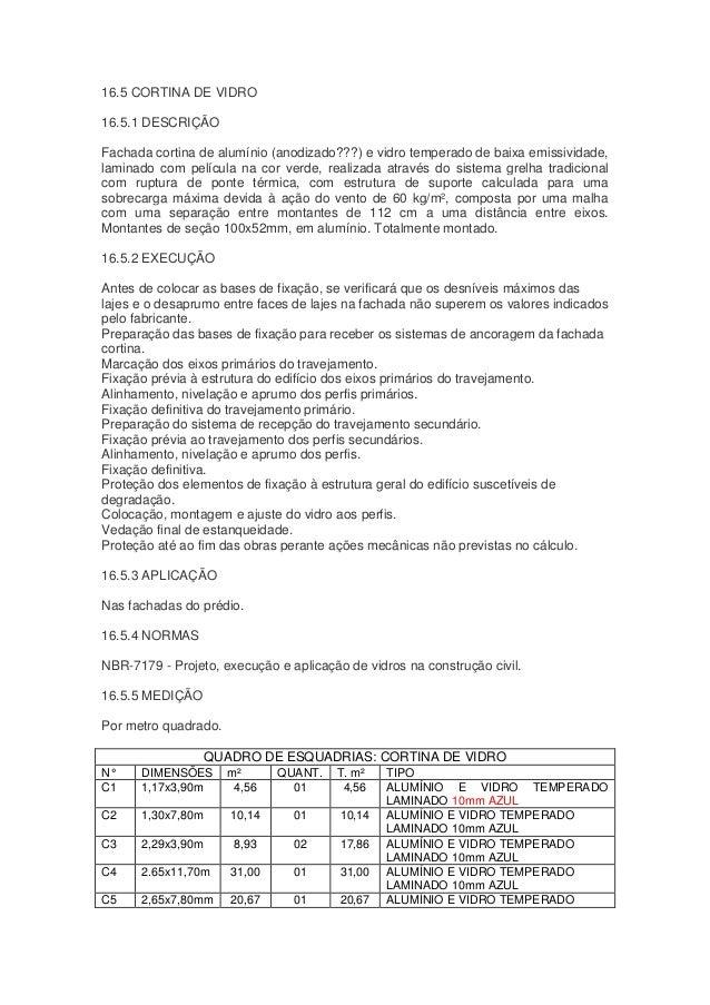16.5 CORTINA DE VIDRO 16.5.1 DESCRIÇÃO Fachada cortina de alumínio (anodizado???) e vidro temperado de baixa emissividade,...