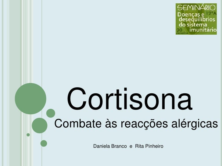 Cortisona<br />Combate às reacções alérgicas<br />Daniela Branco  e  Rita Pinheiro<br />