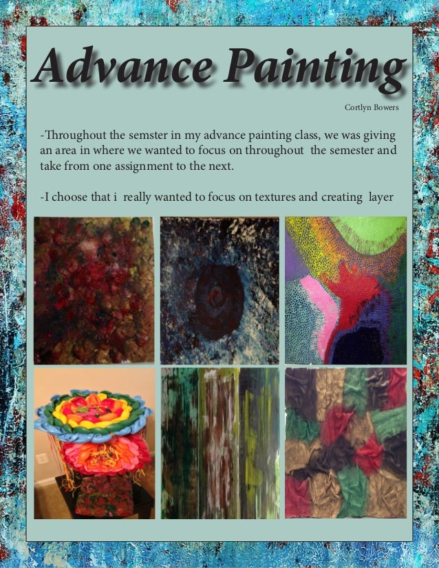 Advance Painting-Throughout the semster in my advance painting class, we was givingan area in where we wanted to focus on ...