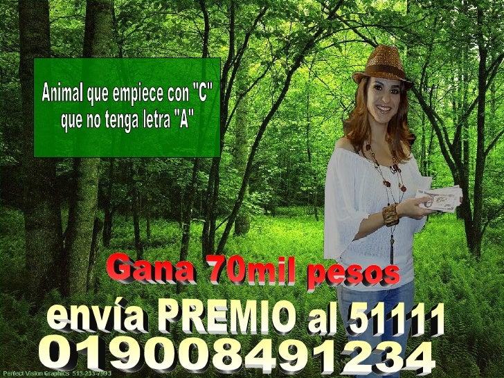 """envía PREMIO al 51111 Gana 70mil pesos Animal que empiece con """"C""""  que no tenga letra """"A"""" 019008491234"""
