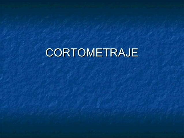 CORTOMETRAJECORTOMETRAJE