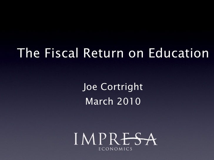 The Fiscal Return on Education Joe Cortright March 2010