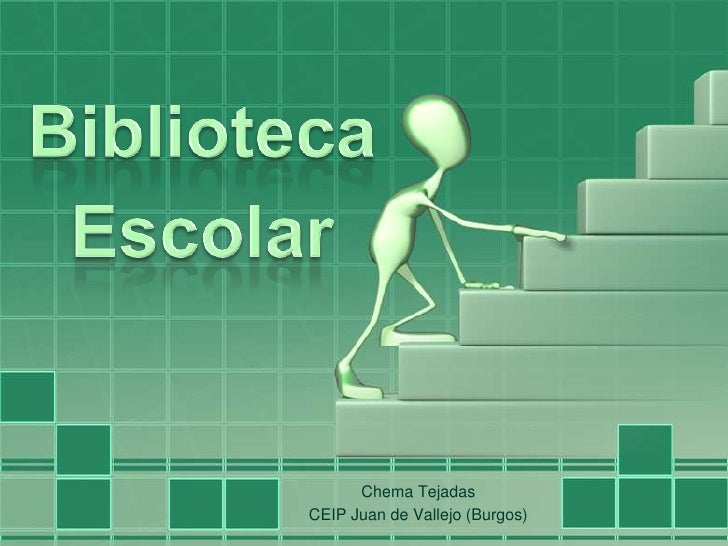 Biblioteca<br />Escolar<br />Chema Tejadas<br />CEIP Juan de Vallejo (Burgos)<br />