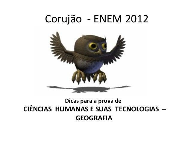 Corujão - ENEM 2012 Dicas para a prova de CIÊNCIAS HUMANAS E SUAS TECNOLOGIAS – GEOGRAFIA