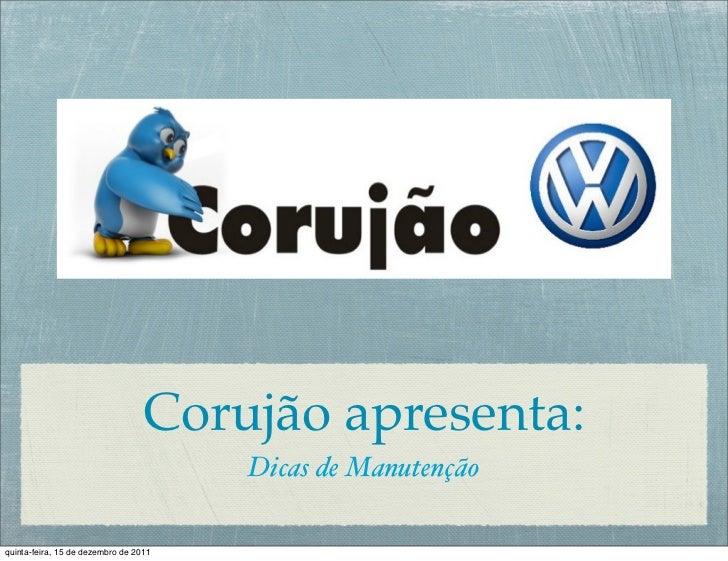 Corujão apresenta:                                       Dicas de Manutençãoquinta-feira, 15 de dezembro de 2011