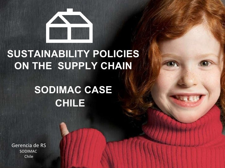 SUSTAINABILITY POLICIES ON THE  SUPPLY CHAIN SODIMAC CASE CHILE    Gerencia de RS SODIMAC  Chile