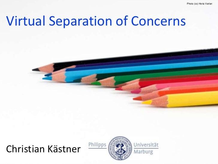 Photo (cc) Horia VarlanVirtual Separation of ConcernsChristian Kästner