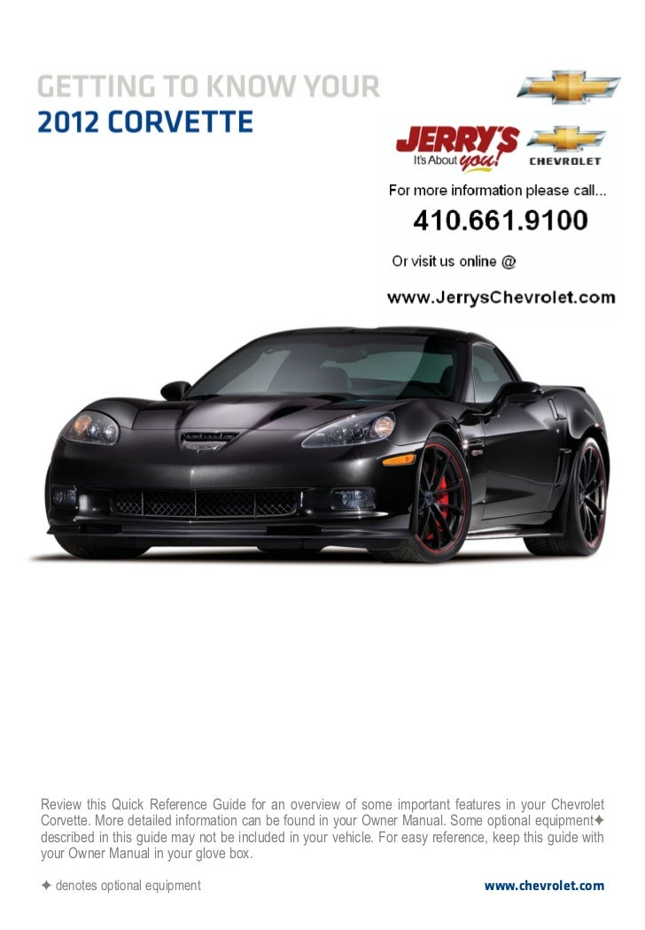 Review this Quick Reference Guide for an overview of some important features in your ChevroletCorvette. More detailed info...