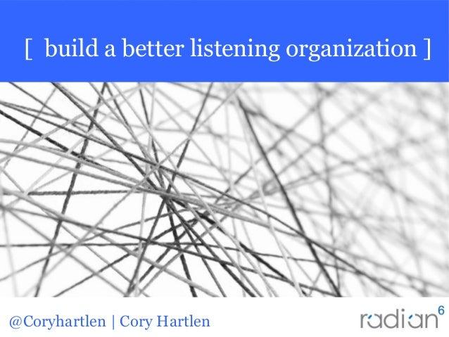 @Coryhartlen | Cory Hartlen [ build a better listening organization ]