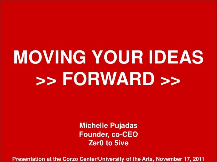 MOVING YOUR IDEAS  >> FORWARD >>                         Michelle Pujadas                         Founder, co-CEO         ...