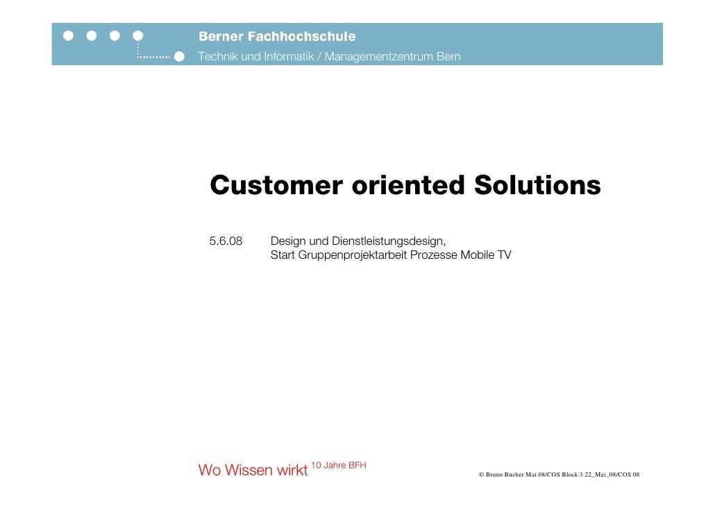 Technik und Informatik / Managementzentrum Bern       Customer oriented Solutions   5.6.08    Design und Dienstleistungsde...