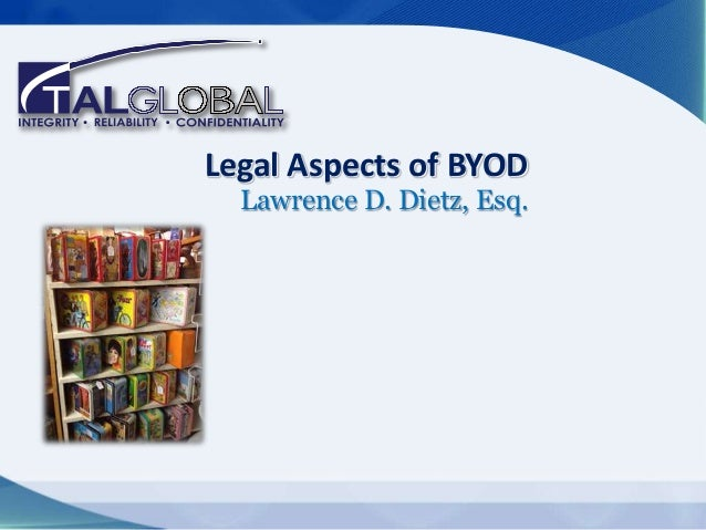 Legal Aspects of BYOD Lawrence D. Dietz, Esq.