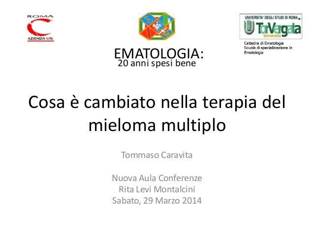 Caravita T. Cosa è cambiato nella Terapia del Mieloma Multiplo. ASMaD 2014