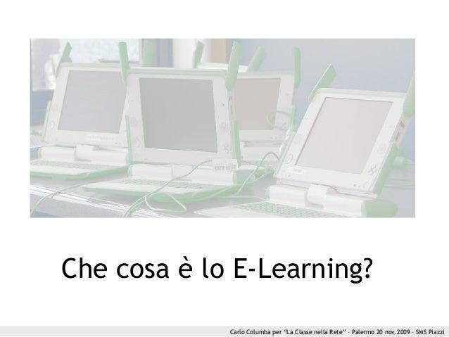 """Carlo Columba per """"La Classe nella Rete"""" – Palermo 20 nov.2009 – SMS Piazzi Che cosa è lo E-Learning?"""