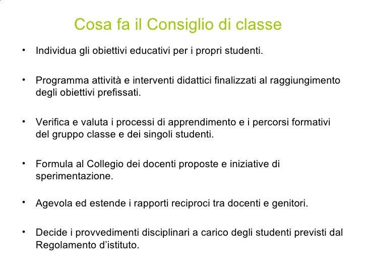 Cosa fa il Consiglio di classe <ul><li>Individua gli obiettivi educativi per i propri studenti. </li></ul><ul><li>Programm...