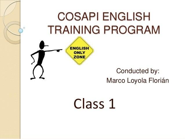 COSAPI ENGLISHTRAINING PROGRAM          Conducted by:        Marco Loyola Florián   Class 1