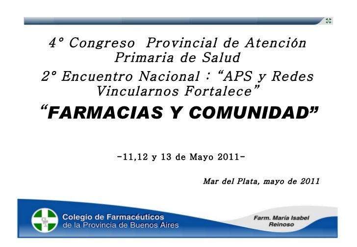 """4° Congreso  Provincial de Atención Primaria de Salud 2° Encuentro Nacional : """"APS y Redes Vincularnos Fortalece"""" """" FARMAC..."""
