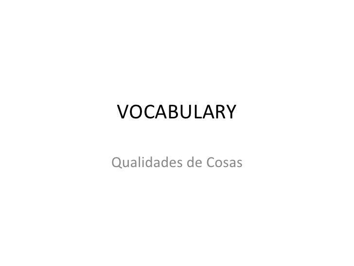 VOCABULARYQualidades de Cosas