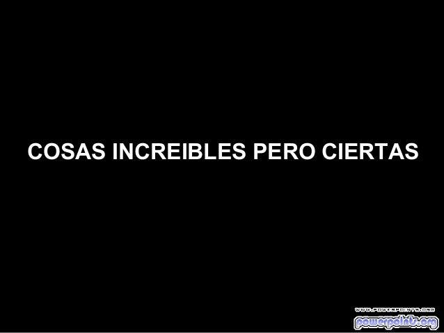 COSAS INCREIBLES PERO CIERTAS