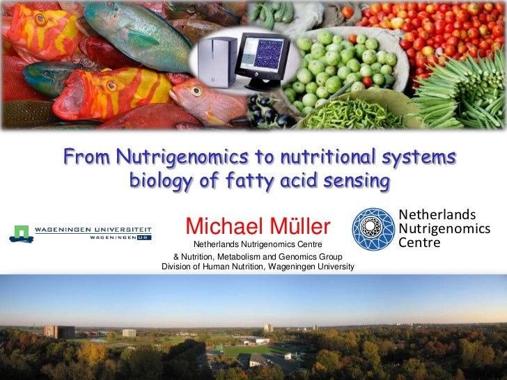 From Nutrigenomics to nutritional systems biology of fatty acid sensing<br />Michael MüllerNetherlands Nutrigenomics Centr...